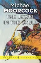 The Jewel In The Skull ebook by Michael Moorcock