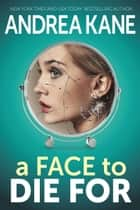A Face to Die For ebook by Andrea Kane