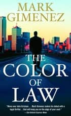 The Color of Law - A Novel ebook by Mark Gimenez