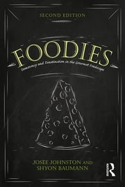 Foodies - Democracy and Distinction in the Gourmet Foodscape ebook by Josee Johnston,Shyon Baumann