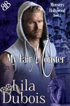 My Fair Monster - Contemporary Gargoyle Shifter Hollywood Monsters Romantic Suspense ebook by Lila Dubois