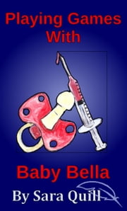 Playing Games with Baby Bella ebook by Sara Quill