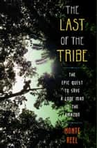 The Last of the Tribe ebook by Monte Reel