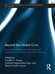 Beyond the Global Crisis - Structural Adjustments and Regional Integration in Europe and Latin America ebook by Lionello F. Punzo, Carmem Aparecida Feijo, Martin Puchet Anyul
