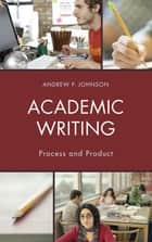 Academic Writing ebook by Andrew P. Johnson