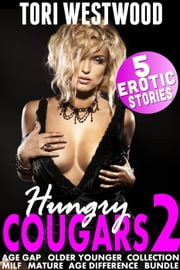 Hungry Cougars 2 : 5 Erotic Stories (Age Gap Older Younger Collection MILF Mature Age Difference Bundle) - Hungry Cougars, #2 ebook by Tori Westwood