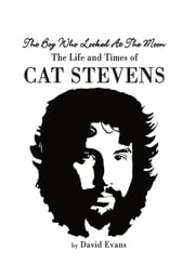 The Boy Who Looked at the Moon - The Life and Times of Cat Stevens ebook by David Evans