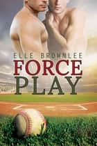 Force Play ebook by Elle Brownlee