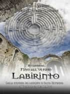 In cammino… Fino all'ultimo labirinto ebook by Giancarlo Pavat, Giancarlo Marovelli, Fabio Consolandi,...