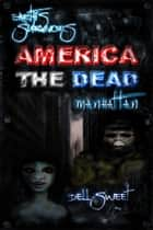 Earth's Survivors America The Dead: Manhattan ebook by Dell Sweet