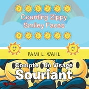 Counting Zippy Smiley Faces/COMPTE `UN VISAGE SOURIANT ebook by Pami L. Wahl