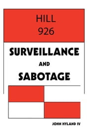 Hill 926: Surveillance and Sabotage ebook by John Hyland IV