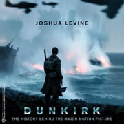 Dunkirk - The History Behind the Major Motion Picture audiobook by Joshua Levine