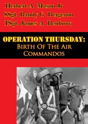 Operation Thursday: Birth Of The Air Commandos [Illustrated Edition] ebook by Herbert A. Mason Jr.,SSgt. Randy G. Bergeron