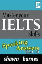 Master your IELTS Skills - Speaking Answers (Part 1) ebook by Shawn Barnes