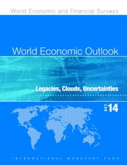 World Economic Outlook, October 2014: - Legacies, Clouds, Uncertainties ebook by International Monetary Fund. Research Dept.