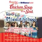 Chicken Soup for the Soul: Teens Talk Middle School - 101 Stories of Life, Love, and Learning for Younger Teens audiobook by Jack Canfield, Mark Victor Hansen, Madeline Clapps,...
