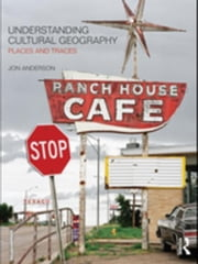 Understanding Cultural Geography: Places and Traces ebook by Anderson, Jon