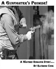 A Gunfighter's Promise! ebook by Raymond Cook