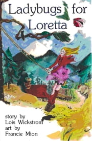 Ladybugs for Loretta - Loretta's Insects, #1 ebook by Lois Wickstrom