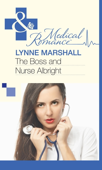 The Boss and Nurse Albright (Mills & Boon Medical) ebook by Lynne Marshall