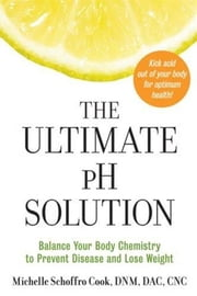 The Ultimate pH Solution ebook by Dr. Michelle Schoffro Cook