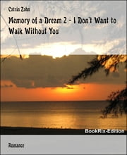 Memory of a Dream 2 - I Don't Want to Walk Without You ebook by Catrin Zahn