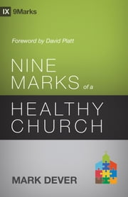 Nine Marks of a Healthy Church (3rd Edition) ebook by Mark Dever,David Platt