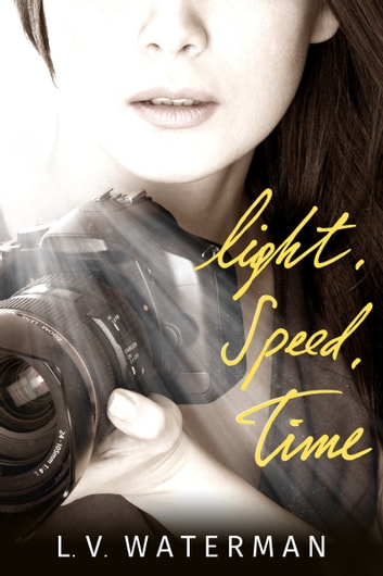 Light, Speed, Time ebook by L.V. Waterman