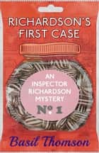 Richardson's First Case - An Inspector Richardson Mystery ebook by Basil Thomson