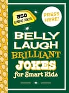 Belly Laugh Brilliant Jokes for Smart Kids - 350 Genius Jokes! ebook by Sky Pony Press