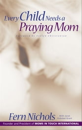 Every Child Needs a Praying Mom ebook by Fern Nichols,Janet Kobobel Grant