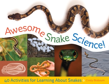 Awesome Snake Science! - 40 Activities for Learning About Snakes ebook by Cindy Blobaum