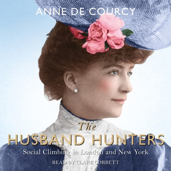 The Husband Hunters - Social Climbing in London and New York audiobook by Anne de Courcy