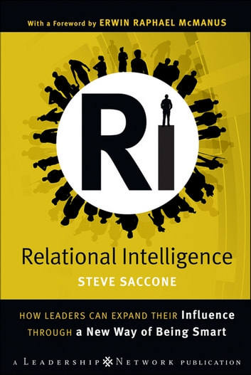 Relational Intelligence - How Leaders Can Expand Their Influence Through a New Way of Being Smart ebook by Steve Saccone