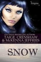 Snow - Enigma, #1 ebook by Taige Crenshaw, McKenna Jeffries
