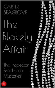 The Blakely Affair - The Inspector Fenchurch Mysteries (One) ebook by Carter Seagrove