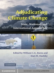 Adjudicating Climate Change - State, National, and International Approaches ebook by William C. G.  Burns,Hari M. Osofsky