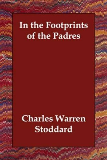 In The Footprints Of The Padres ebook by Charles Warren Stoddard