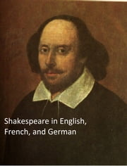 Shakespeare's Works, Trilingual Edition (in English with line Numbers and in French and German translations)) ebook by William Shakespeare