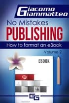 How to Format an eBook - No Mistakes Publishing, Volume II ebook by Giacomo Giammatteo