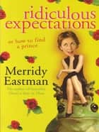 Ridiculous Expectations - or how to find a prince ebook by Merridy Eastman