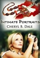 Intimate Portraits ebook by Cheryl B. Dale