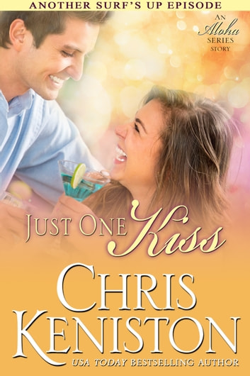 Just One Kiss - An Aloha Series Companion Story ebook by Chris Keniston
