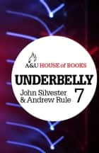 Underbelly 7 ebook by John Silvester, Andrew Rule