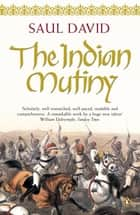 The Indian Mutiny - 1857 ebook by Saul David