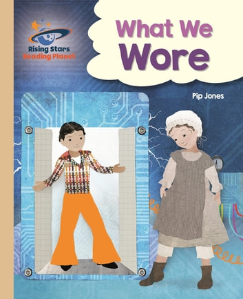 Reading Planet - What We Wore - Gold: Galaxy eBook by Pip Jones