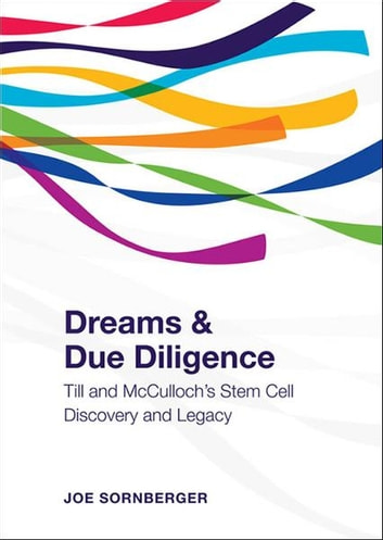 Dreams and Due Diligence - Till & McCulloch's Stem Cell Discovery and Legacy ebook by Joe  Sornberger