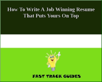 How To Write A Job Winning Resume That Puts Yours On Top ebook by Alexey