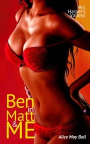 Ben in Matt and Me (bisexual threesome MF MM MMF erotic romance) - Mrs Harper's Valleys, #2 ebook by Alice May Ball